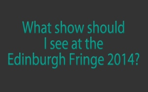what-comedy-show-should-i-see-at-the-edinburgh-fringe-festival